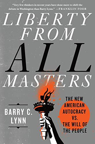 Liberty from All Masters: The New American Autocracy vs. the Will of the People