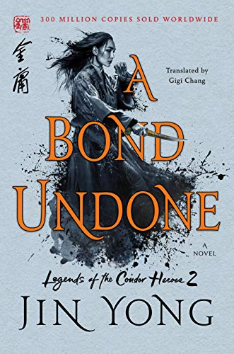 A Bond Undone (Legends of the Condor Heroes, Bk. 2)