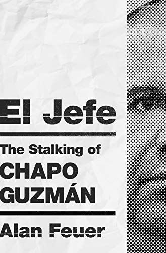 El Jefe: The Stalking of Chapo Guzman