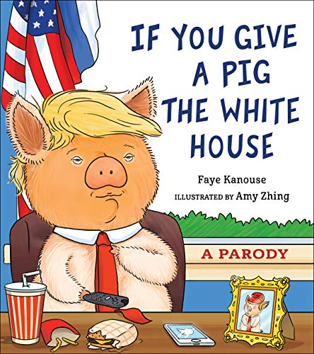 If You Give a Pig the White House: A Parody