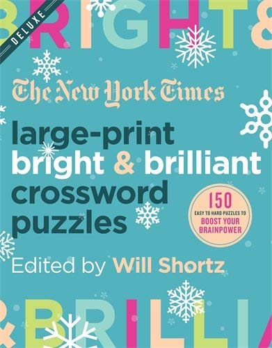 The New York Times Large-Print Bright & Brilliant Crossword Puzzles: 150 Easy to Hard Puzzles to Boost Your Brainpower