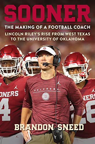 Sooner: The Making of a Football Coach - Lincoln Riley's Rise from West Texas to the University of Oklahoma