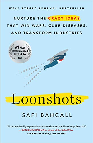 Loonshots: Nurture the Crazy Ideas That Win Wars, Cure Diseases, and Transform Industries