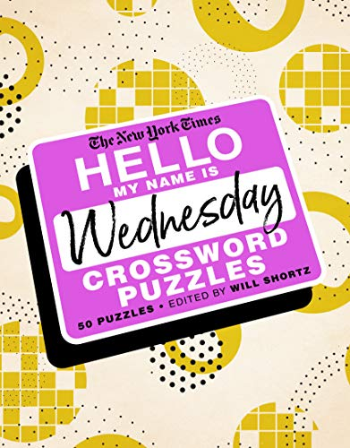 The New York Times Hello, My Name Is Wednesday Crossword Puzzles: 50 Puzzles