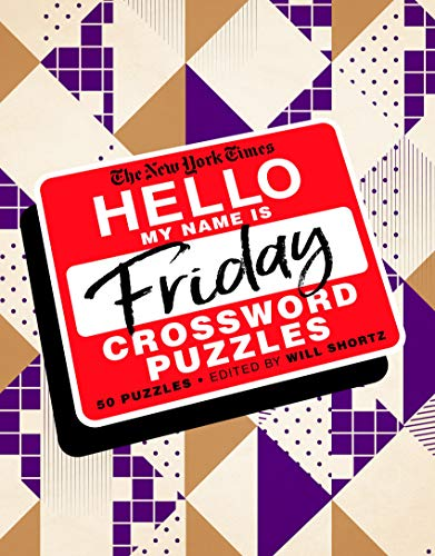 The New York Times Hello, My Name Is Friday Crossword Puzzles: 50 Puzzles