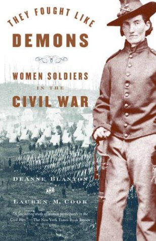 They Fought Like Demons: Woman Soldiers in the Civil War
