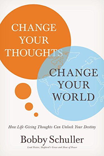 Change Your Thoughts, Change Your World: How Life-Giving Thoughts Can Unlock Your Destiny