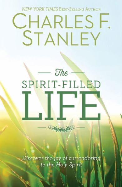 The Spirit-Filled Life - Discover the Joy of Surrendering to the Holy Spirit