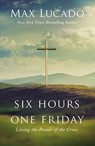 Six Hours One Friday: Living the Power of the Cross