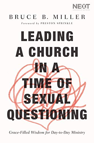 Leading a Church in a Time of Sexual Questioning: Grace-Filled Wisdom for Day-to-Day Ministry
