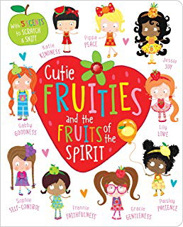 Cutie Fruities and the Fruits of the Spirit (Scratch & Sniff)