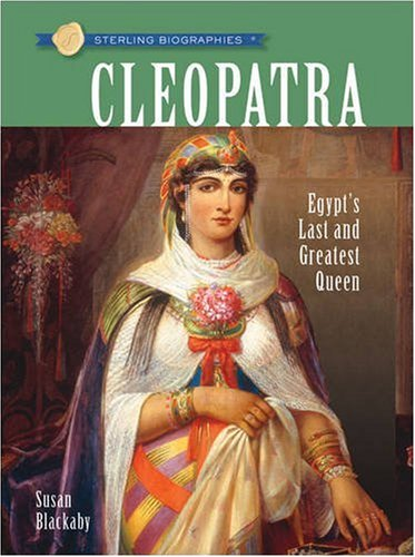 Cleopatra: Egypt's Last and Greatest Queen (Sterling Biographies)