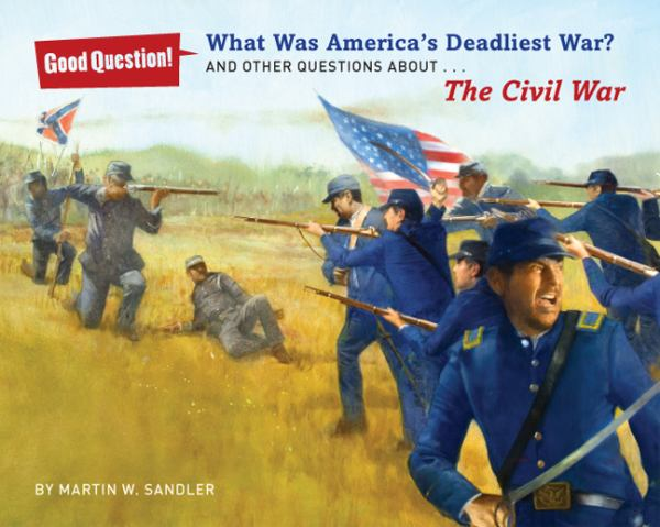 What Was America's Deadliest War? And Other Questions About...The Civil War (Good Question!)
