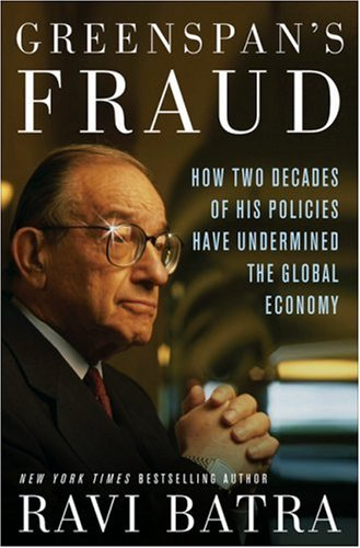 Greenspan's Fraud: How Two Decades of His Policies Have Underminded the Global Economy