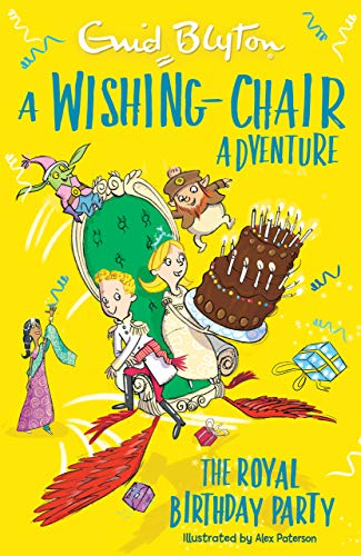 The Royal Birthday Party (A Wishing-Chair Adventure)