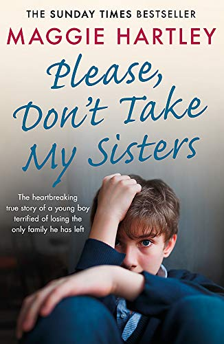 Please, Don't Take My Sisters (A Maggie Hartley Foster Carer Story)