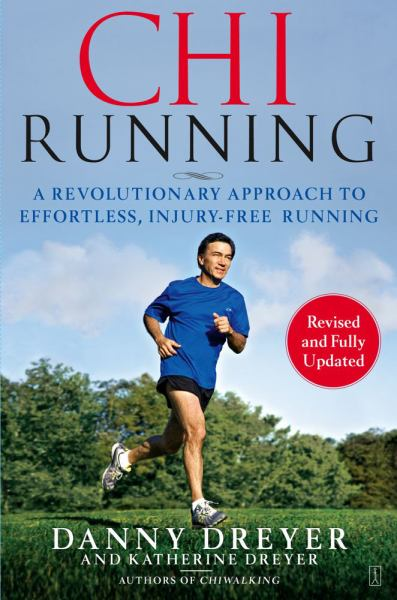 Chi Running: A Revolutionary Approach to Effortless, Injury-Free Running (Revised and Fully Updated)