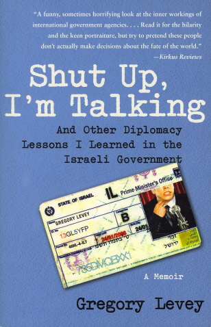 Shut up, I'm Talking: And Other Diplomacy Lessons I Learned in the Israeli Government