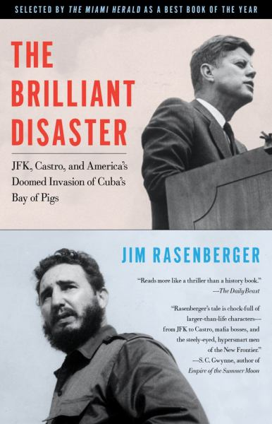 The Brilliant Disaster: JFK, Castro, and America's Doomed Invasion of Cuba's Bay pf Pigs