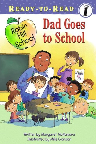 Dad Goes To School (Robin Hill School, Ready-To-Read, Level 1)