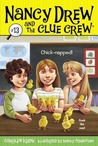 Chick-napped! (Nancy Drew and the Clue Crew, Bk. 13)