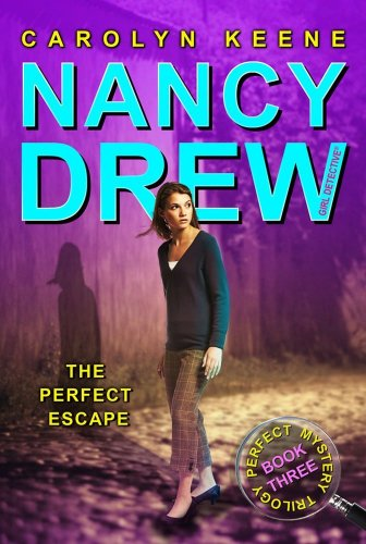 The Perfect Escape (Nancy Drew Girl Detective, Perfect Mystery Trilogy Bk. 3)