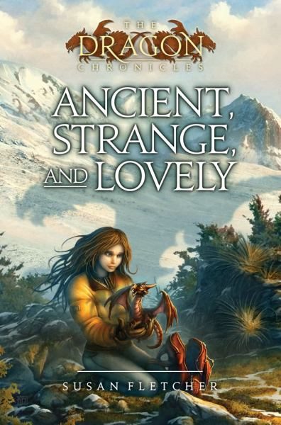 Ancient, Strange, and Lovely (Dragon Chronicles, Bk. 4)
