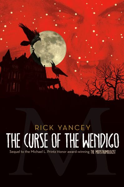 The Curse of the Wendigo (The Monstrumologist, Bk 2)