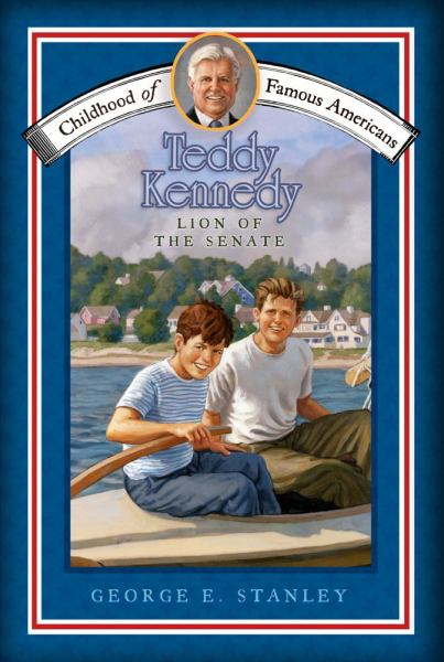 Teddy Kennedy: Lion of the Senate (Childhood of Famous Americans)