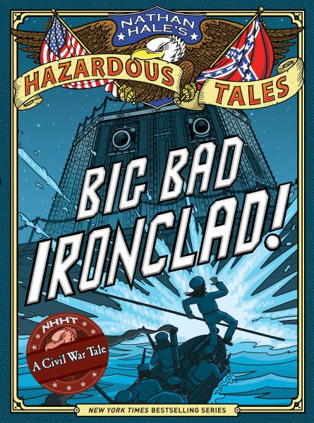 Nathan Hale's Hazardous Tales: Big Bad Ironclad!
