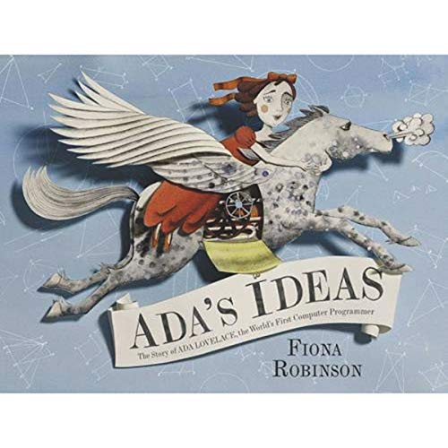 Ada's Ideas: The Story of Ada Lovelace, the World's First Computer Programmer