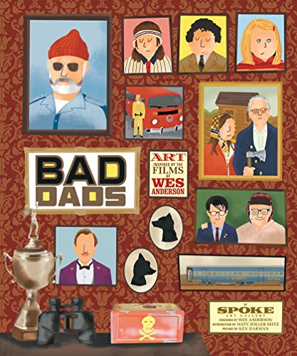 Bad Dads: Art Inspired by the Films of Wes Anderson (The Wes Anderson Collection)