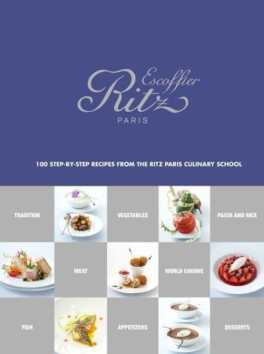 Escoffier Ritz Paris: 100 Step-by-Step Recipes from the Ritz Paris Culinary School