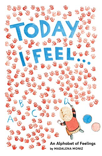 Today I Feel . . . : An Alphabet of Feelings