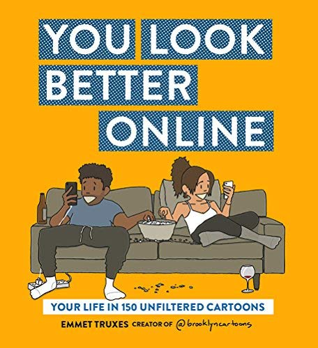 You Look Better Online: Your Life in 150 Unfiltered Cartoons