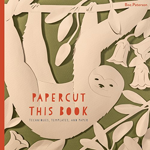 Papercut This Book: Techniques, Templates, and Paper