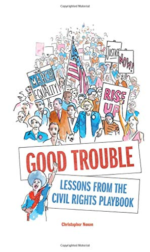 Good Trouble: Lessons from the Civil Rights Playbook