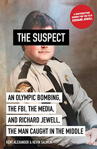 The Suspect: An Olympic Bombing, the FBI, the Media, and Richard Jewell, the Man Caught in the Middle