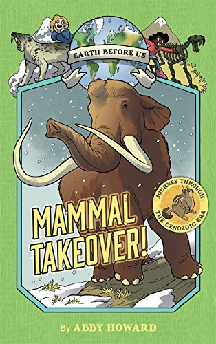 Mammal Takeover! (Earth Before Us, Bk. 3)