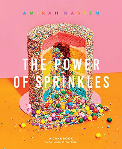 The Power of Sprinkles: A Cake Book by the Founder of Flour Shop