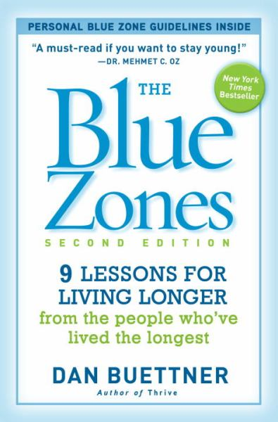 The Blue Zones: 9 Lessons for Living Longer from the People Who've Lived the Longest (2nd Edition)