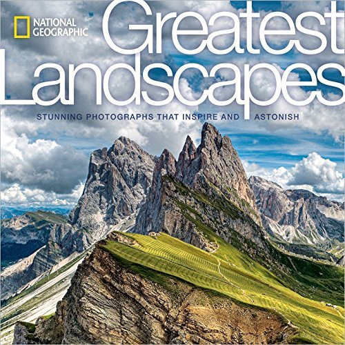 Greatest Landscapes: Stunning Photographs That Inspire and Astonish (National Geographic)