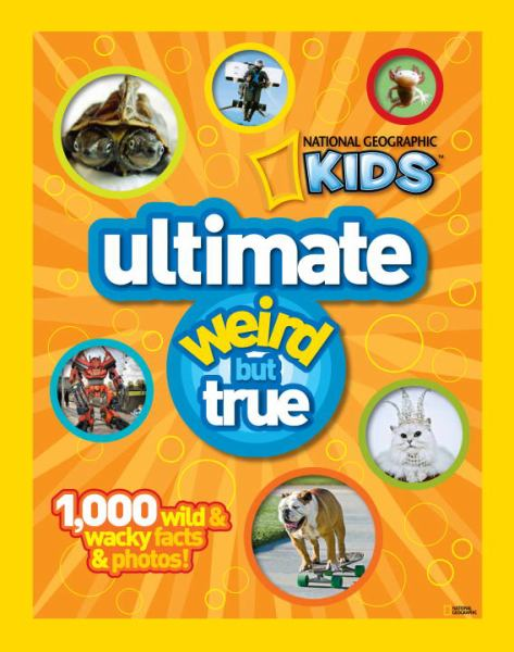 Ultimate Weird but True (National Geographic Kids)