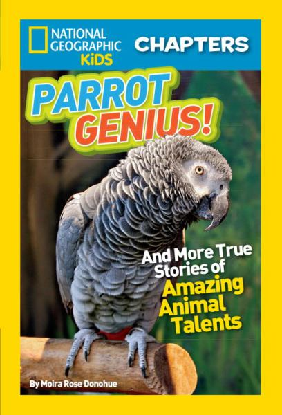 Parrot Genius! And More True Stories of Amazing Animal Talents
