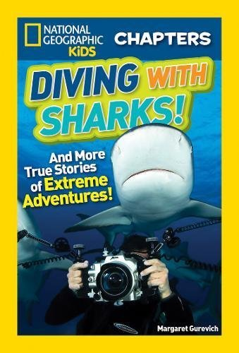 Diving With Sharks! and More True Stories of Extreme Adventures! (National Geographic KIds Chapter Books)