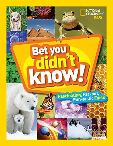 Bet You Didn't Know: Fascinating, Far-out, Fun-tastic Facts! (National Geographic Kids)
