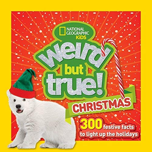 Weird But True Christmas: 300 Festive Facts to Light Up the Holidays (National Geographic Kids)