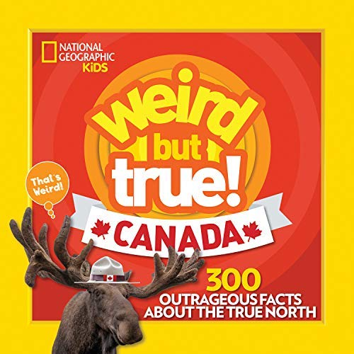 Weird But True Canada: 300 Outrageous Facts About the True North (National geographic Kids)