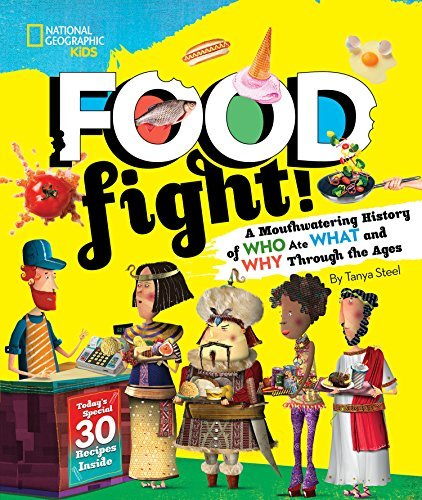 Food Fight!: A Mouthwatering History of Who Ate What and Why Through the Ages (National Geographic Kids)