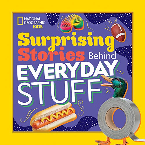 Surprising Stories Behind Everyday Stuff (National Geographic Kids)